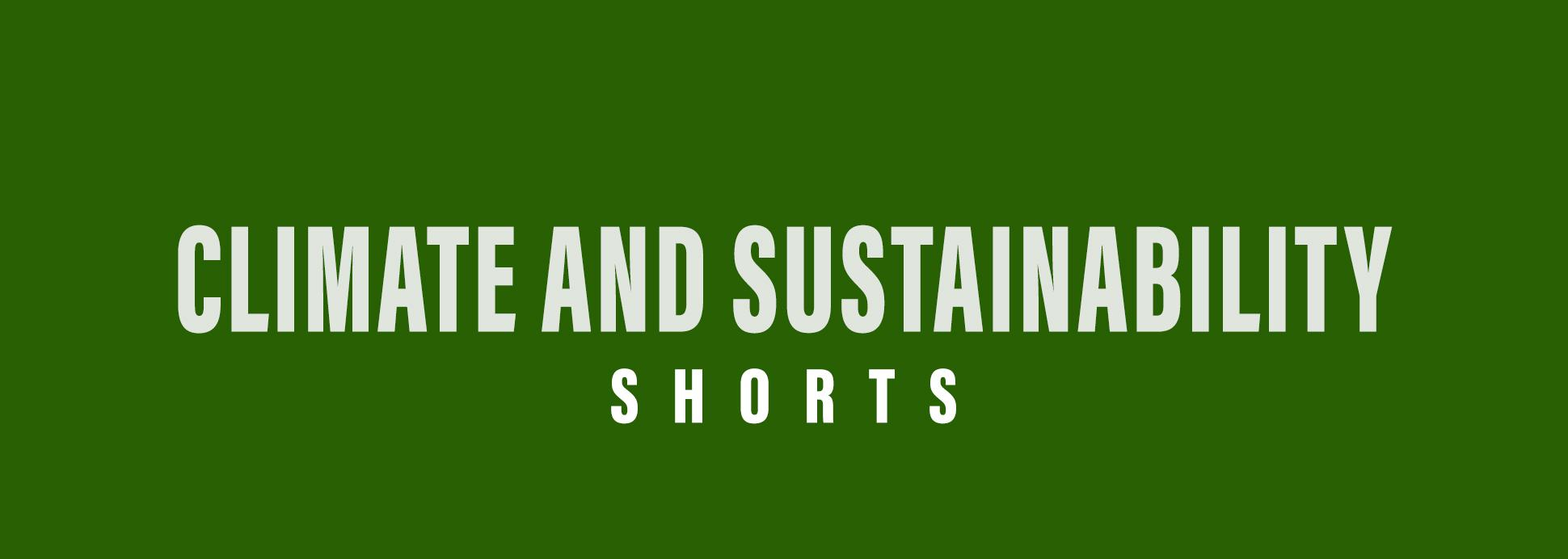Shorts: Climate and Sustainability