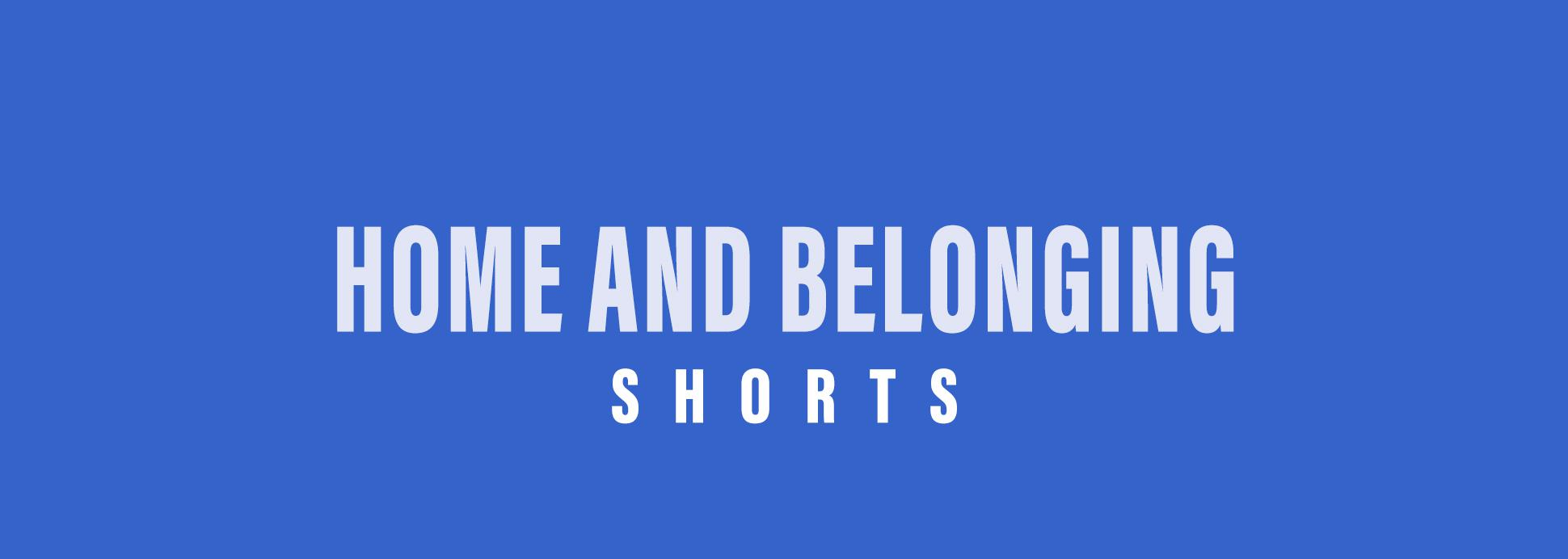 Shorts: Home and Belonging