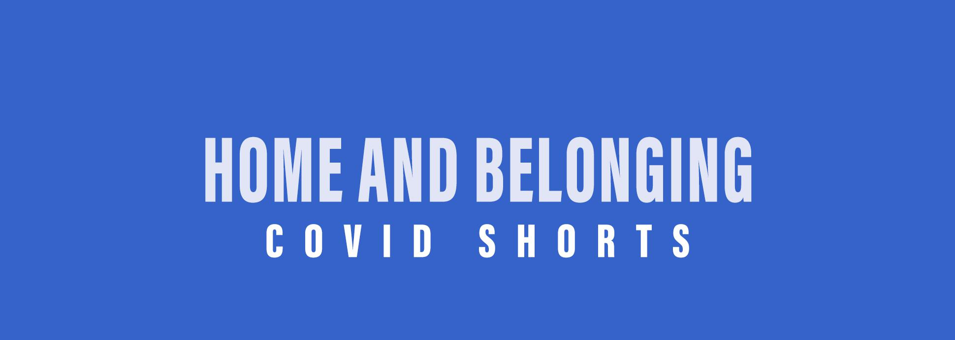 Shorts: COVID Home and Belonging